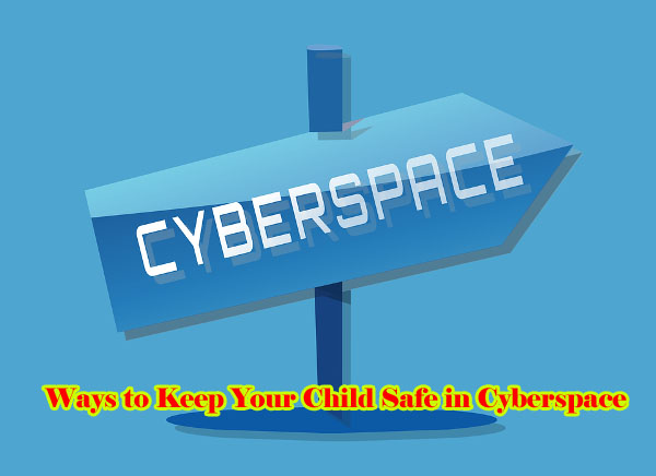 How to Keep Your Child Safe in Cyberspace