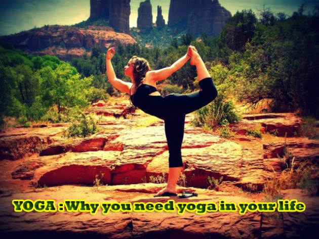 4 Reasons why you need Yoga in your Life